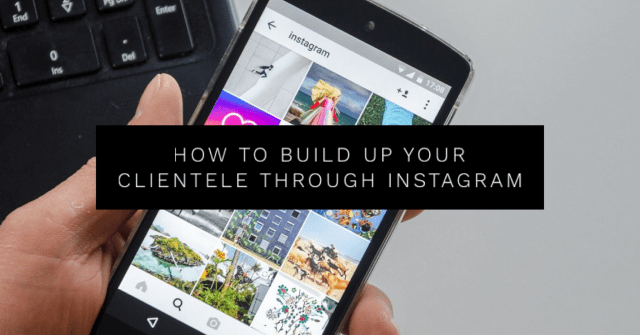 How to build up your clientele through Instagram