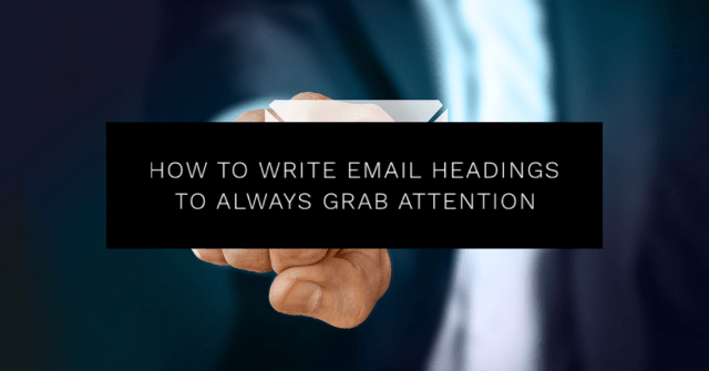 How to Write Email Headings To Always Grab Attention
