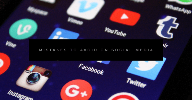Mistakes to Avoid on Social Media