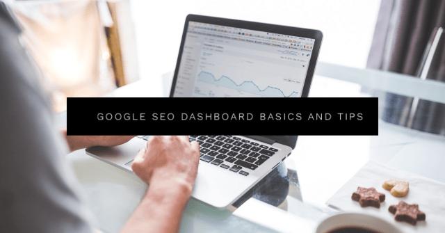 Google SEO Dashboard Basics and Tips