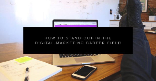 How to Stand Out in the Digital Marketing Career Field