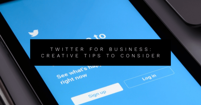 Twitter for Business: Creative Tips to Consider
