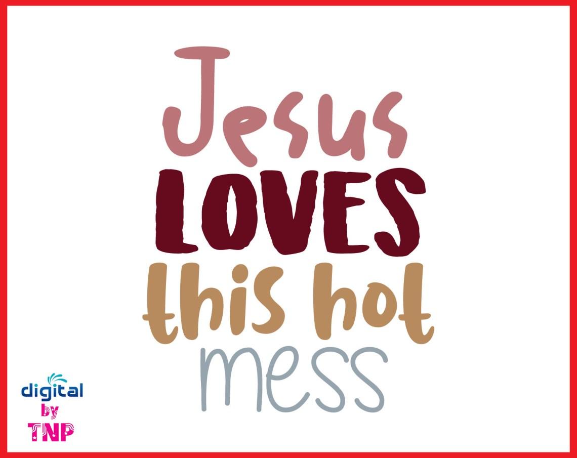 Download JESUS LOVES THIS HOT MESS SVG, Jesus SVG, Blessed Svg ...