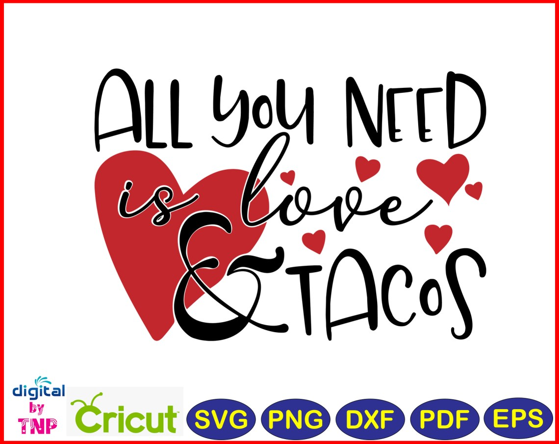 Download All you need is love and tacos SVG, PNG, DXF, PDF, EPS ...