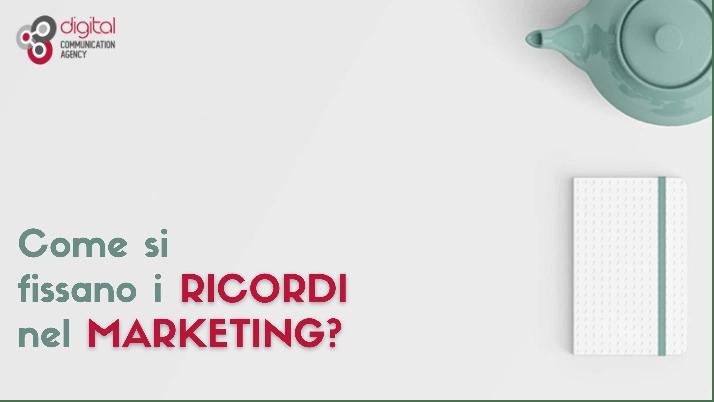 Come si fissano i ricordi nel marketing?
