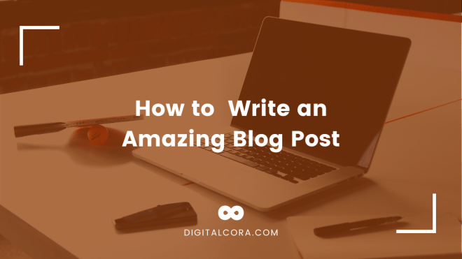 How to write an amazing blog post