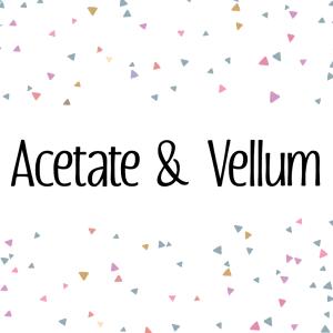 Acetate & Vellum