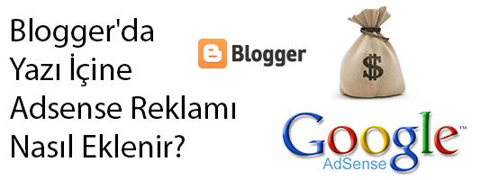 Blogger yazı içinde reklam