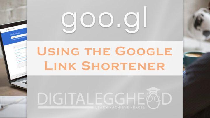 Using the Goo gl Link Shortening Tool - Digital Egghead