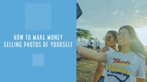 How to make money selling photos of yourself ? Find out !!
