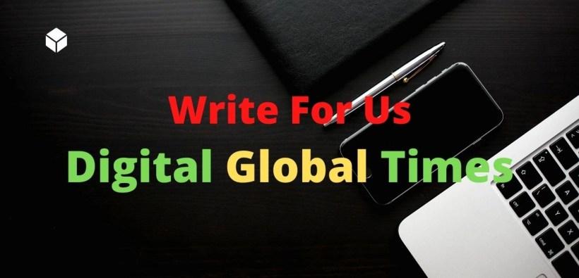 Digital Global Times Write For Us