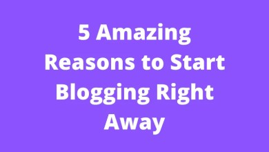 5 Amazing Reasons to Start Blogging Right Away