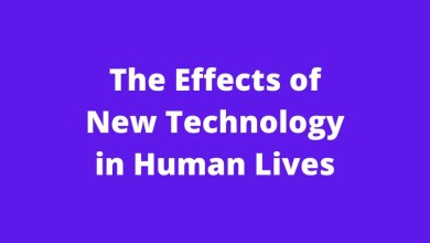 The Effects of New Technology in Human Lives