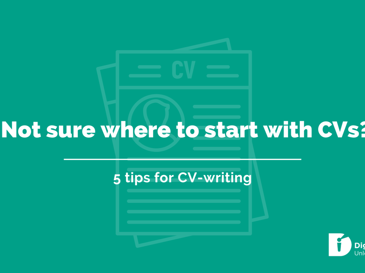 Not sure where to start with CVs? 5 tips for CV writing