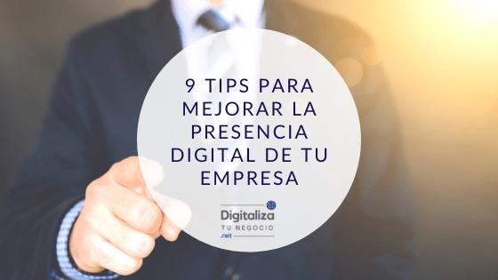 9 tips para mejorar la presencia digital de tu empresa