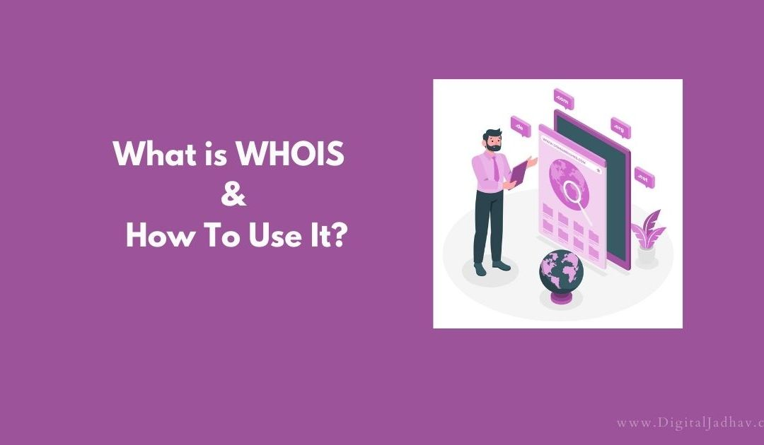 What is WHOIS And How To Use It?