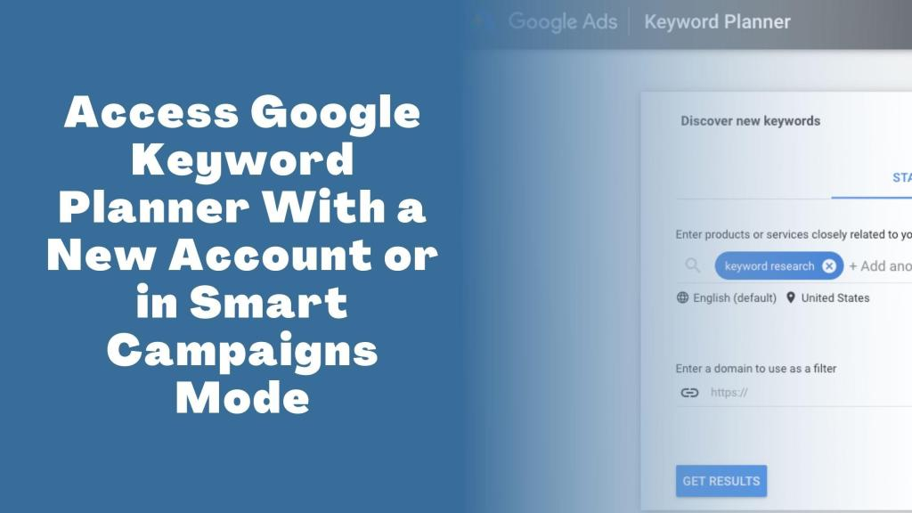 How to Access Google Keyword Planner with a new account or in smart campaigns mode