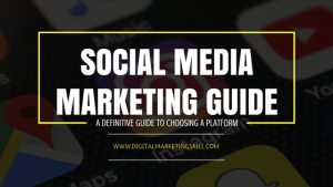 Social Media Marketing Guide - Definition & Choosing The Right Platform