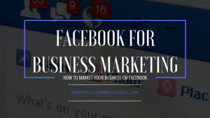 FACEBOOK FOR BUSINESS MARKETING - HOW TO MARKET YOUR BUSINESS ON FACEBOOK