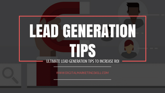 Lead Generation Tips To Increase Your ROI