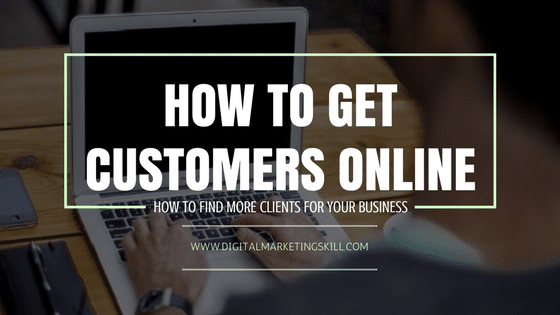 HOW TO GET CUSTOMERS ONLINE_Ways To Find More Clients For Your Business