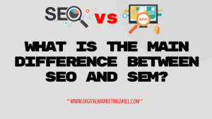 What is the main difference between SEO and SEM_