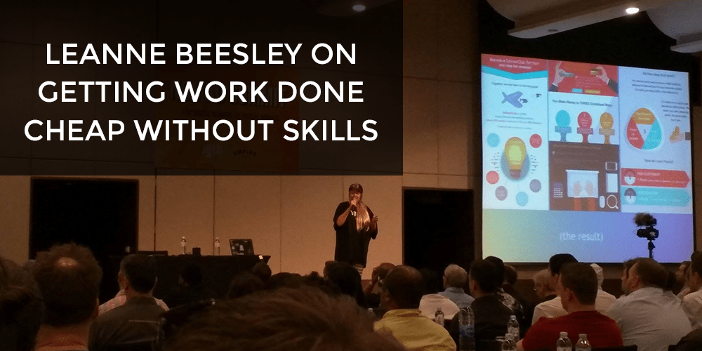 Leanne Beesley on Getting Work Done Cheap without Skills - Nomad Summit 2017 Notes