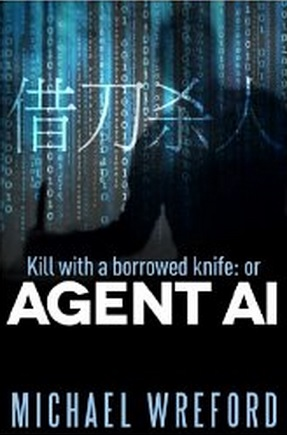 Kill With a Borrowed Knife: or Agent Ai Book Cover