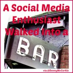 A Social Media Enthusiast Walked Into a Bar