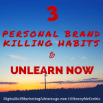 3 Personal Brand Killing Habits to Unlearn Now