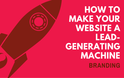 How To Make Your Website A Lead-Generating Machine (Part 2: Branding)