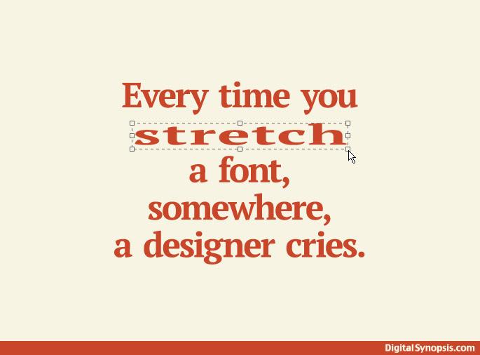 Every time you stretch a font, somewhere, a designer cries.