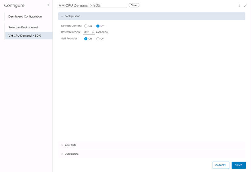 Machine generated alternative text: Configure  Dashboard Configuration  Select an Environment  VM CPU Demand  VM CPU Demand  800/0  0 011  (seconds)  Configur ation  Refresh Content  Refresh Interval  Self Provider  Input Data  Output Data  O  300  On  CANCEL  SAVE