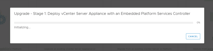Machine generated alternative text: Upgrade - Stage 1: Deploy vCenter Server Appliance with an Embedded Platform Services Controller  0%  Initializing...  CANCEL