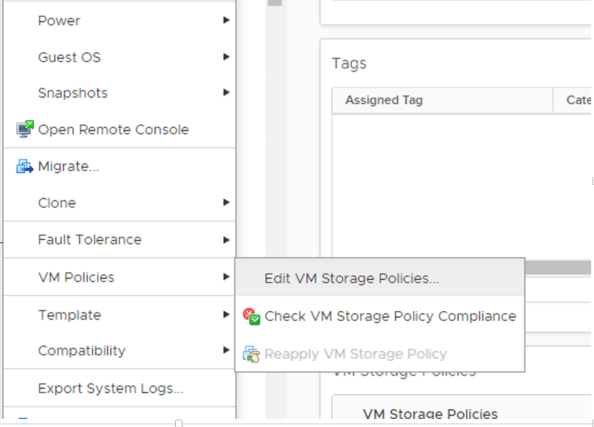 Machine generated alternative text: Guest OS  Snapshots  Open Remote Console  Migrate..  Clone  Fault Tolerance  VM POIiCies  Template  Compatibility  Export System Logs...  Tags  Assigned Tag  Edit VM Storage Policies...  Check VM Storage Policy Compliance  Reapply VM Storage Policy  VM Storaae Policies  Cate