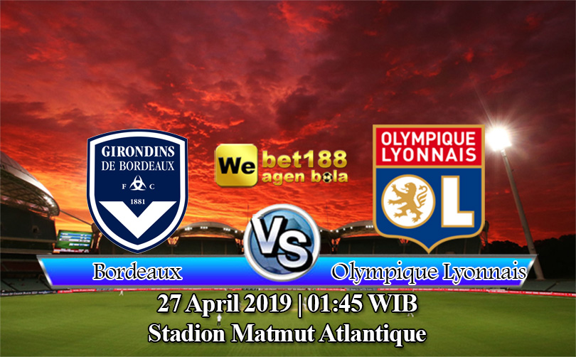 Prediksi Bola Bordeaux Vs Olympique Lyonnais 27 April 2019