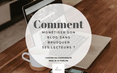 Comment monétiser son blog sans brusquer tes lecteurs ?