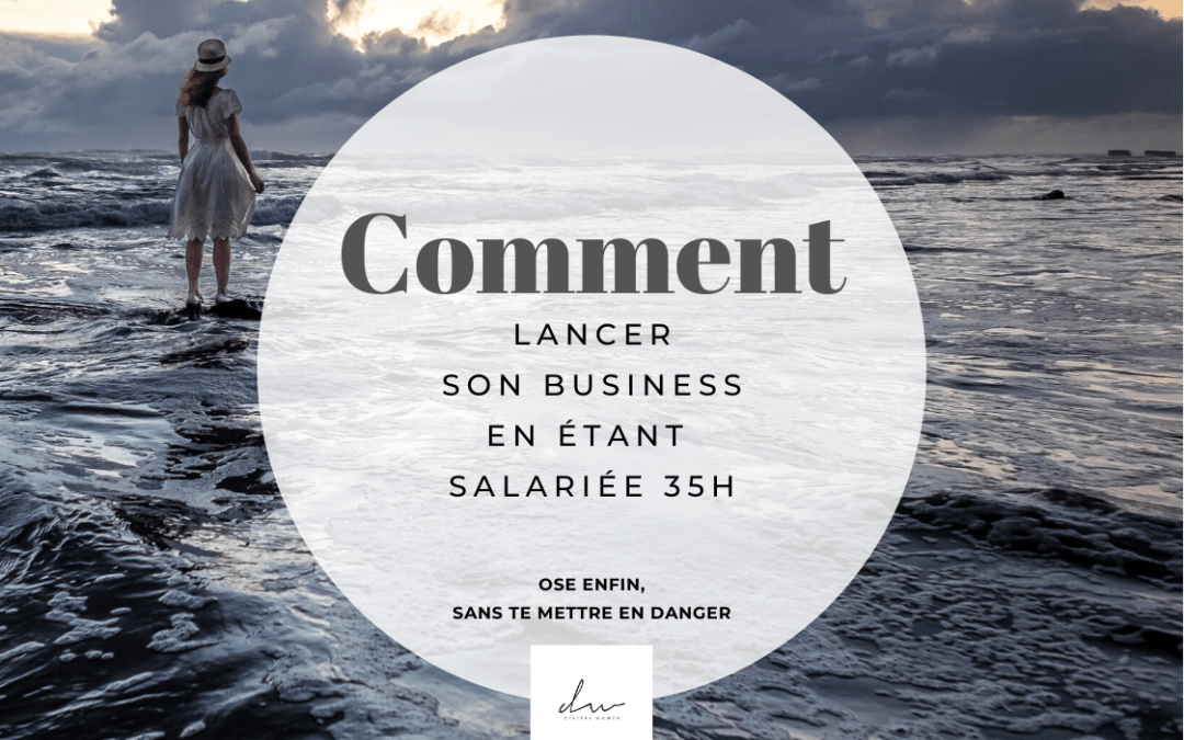 Comment lancer son business en étant salariée 35h ?