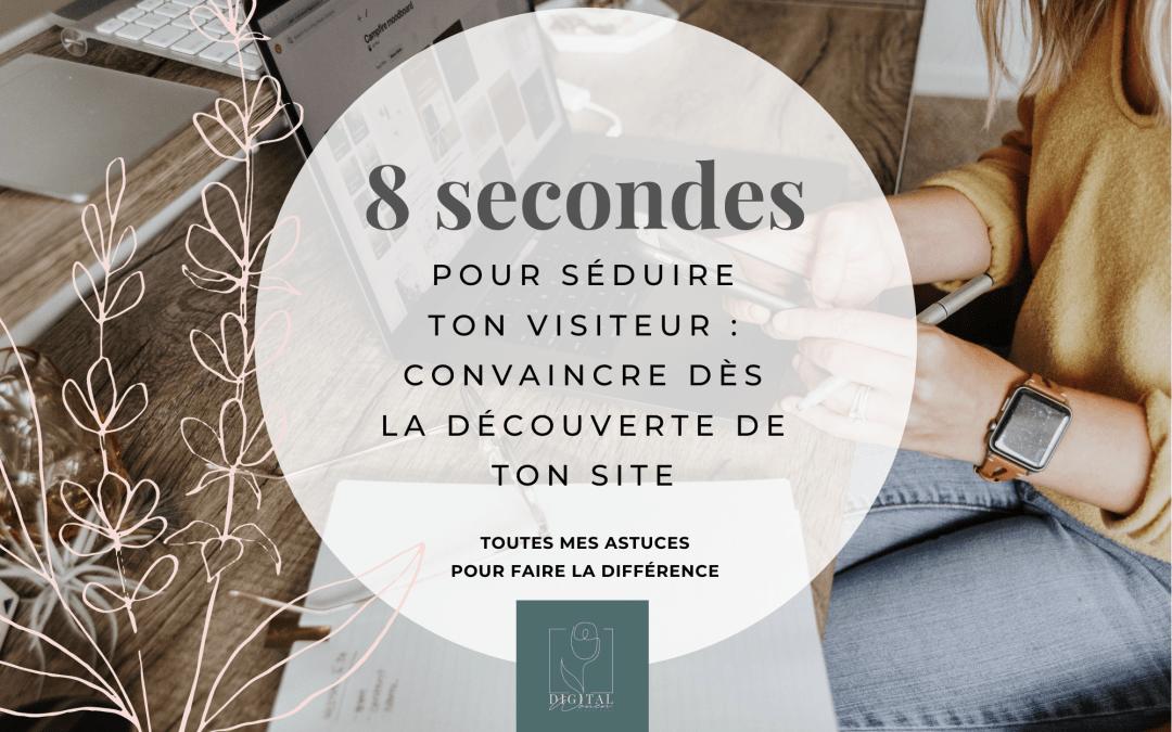 Séduire ton visiteur en 8 secondes : convaincre dès la découverte de ton site internet