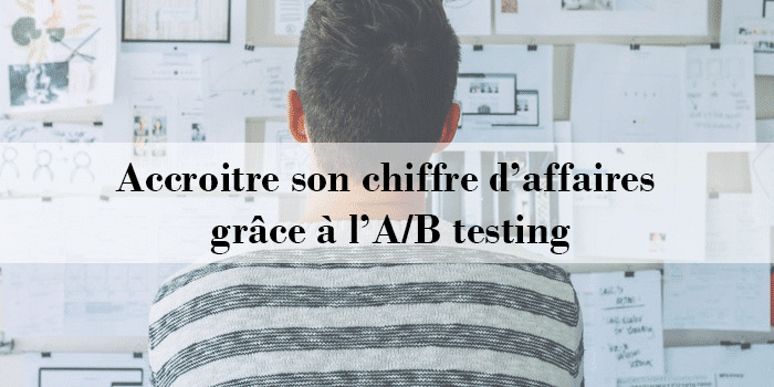 L'A/B testing, pourquoi ?