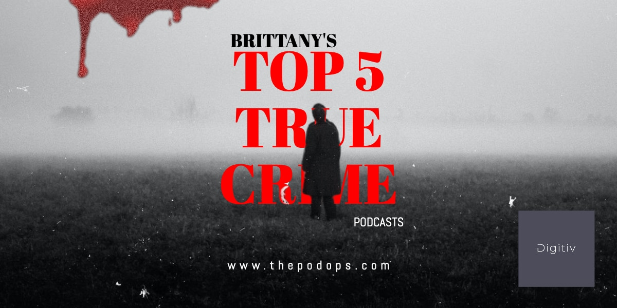 Brittany's Top 5 True Crime Podcast Show Blog Header