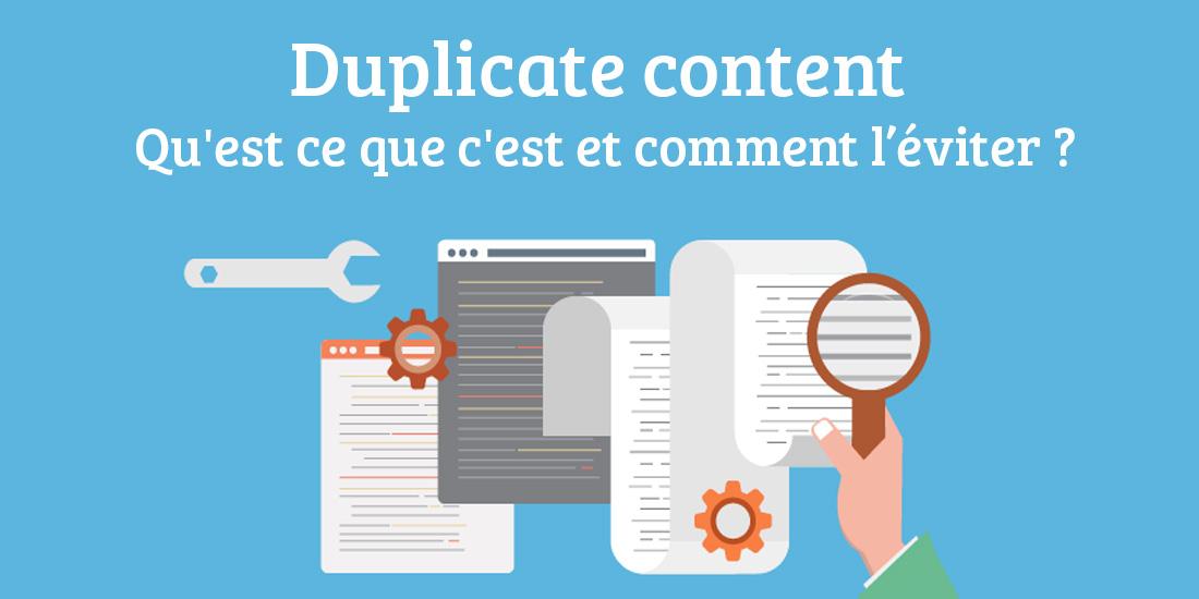Duplicate content : Pourquoi et comment éviter le contenu dupliqué ?
