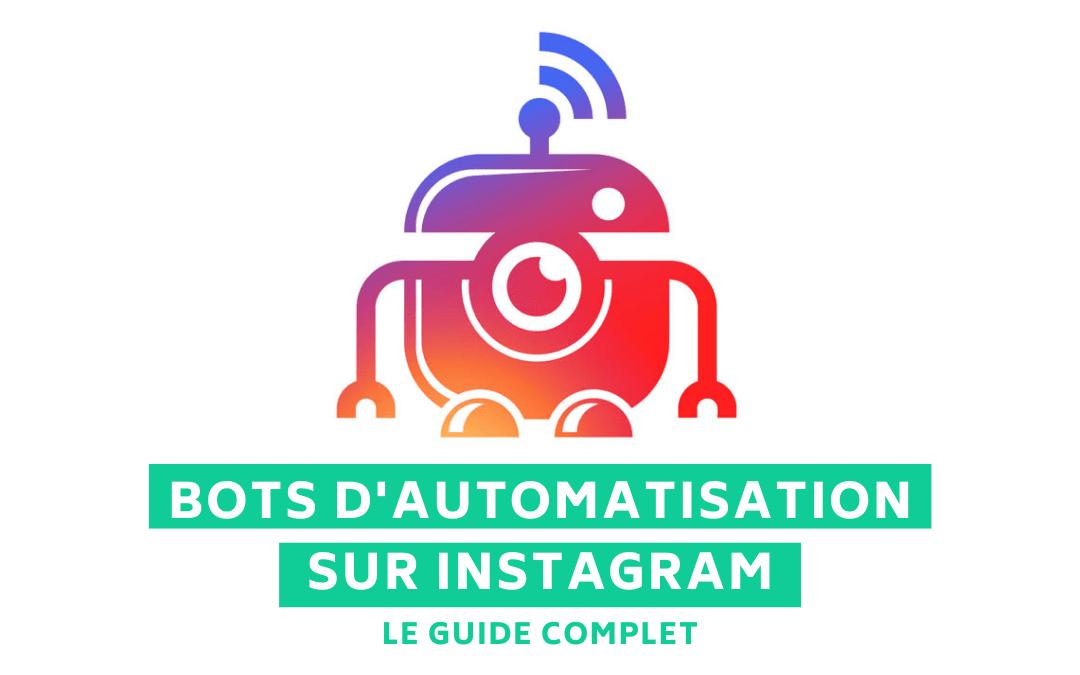 Les bots d'automatisation sur Instagram : Le guide complet