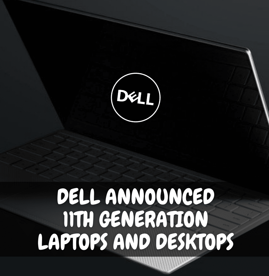 Dell announced 11th generation laptops and desktops