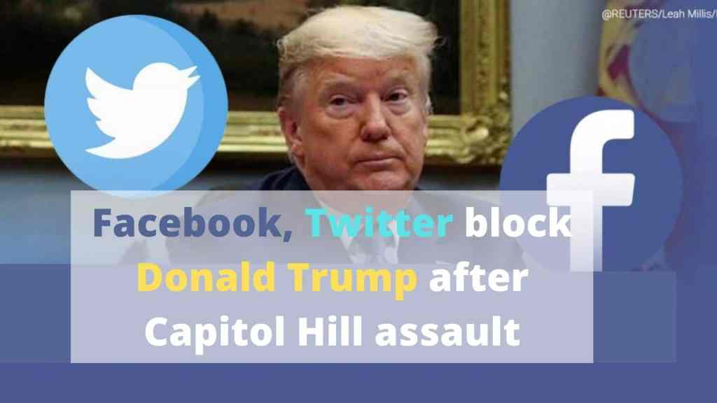 Facebook, Twitter block Donald Trump after Capitol Hill assault
