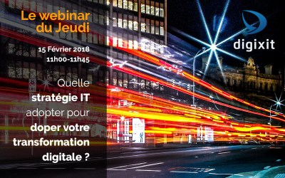 [REPLAY 15/02/2018] Quelle stratégie IT adopter pour doper votre transformation digitale ?