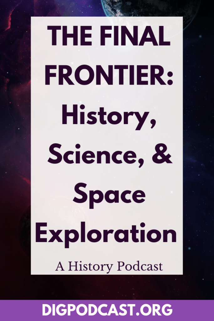"The Final Frontier: History, Science, and Space Exploration. Is space the new frontier? What are the links between the so-called ""age of exploration,"" and the conquering of the American West, and the United States space program? We will be covering those questions and others in today's podcast, The Final Frontier: History, Science, and Space Exploration. #history #space #science #spacerace #nasa #historyofscience #startrek #disney"