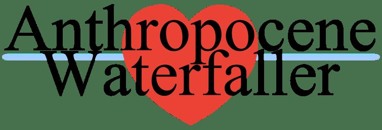 Anthropocene Waterfaller at Heart