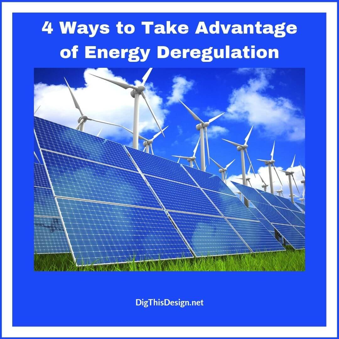4 Ways to Take Advantage of Energy Deregulation