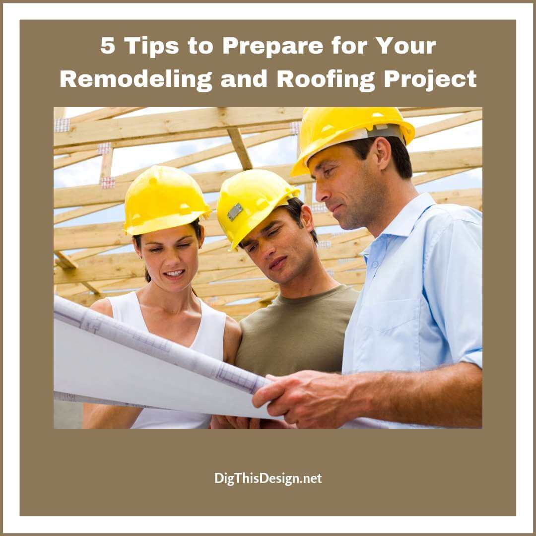 5 Tips to Prepare for Your Remodeling and Roofing Project